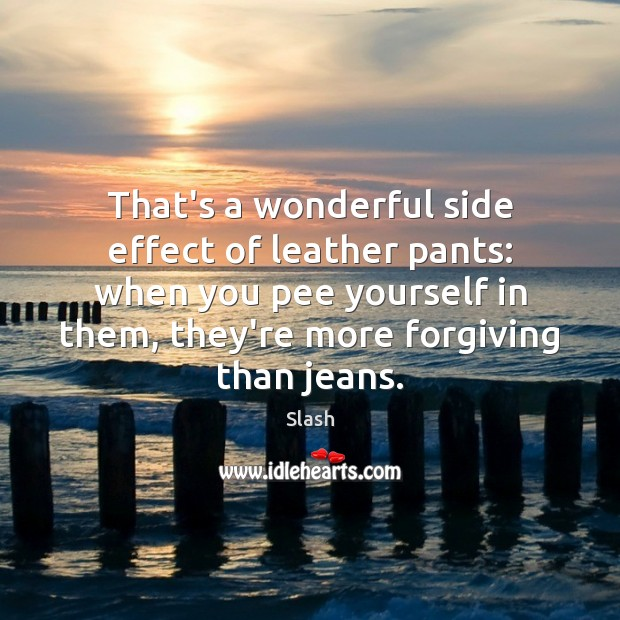 That's a wonderful side effect of leather pants: when you pee yourself Image
