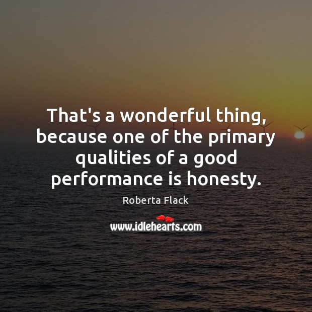 That's a wonderful thing, because one of the primary qualities of a Performance Quotes Image