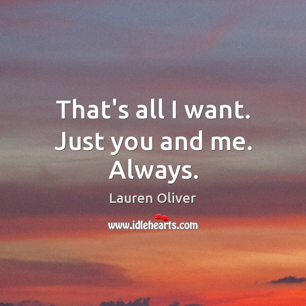 That's all I want. Just you and me. Always. Lauren Oliver Picture Quote