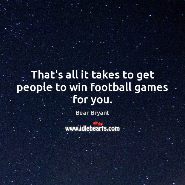 That's all it takes to get people to win football games for you. Image