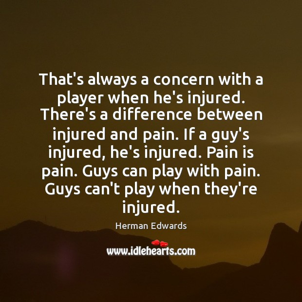 Image, That's always a concern with a player when he's injured. There's a