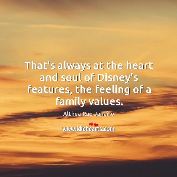 Image, That's always at the heart and soul of disney's features, the feeling of a family values.