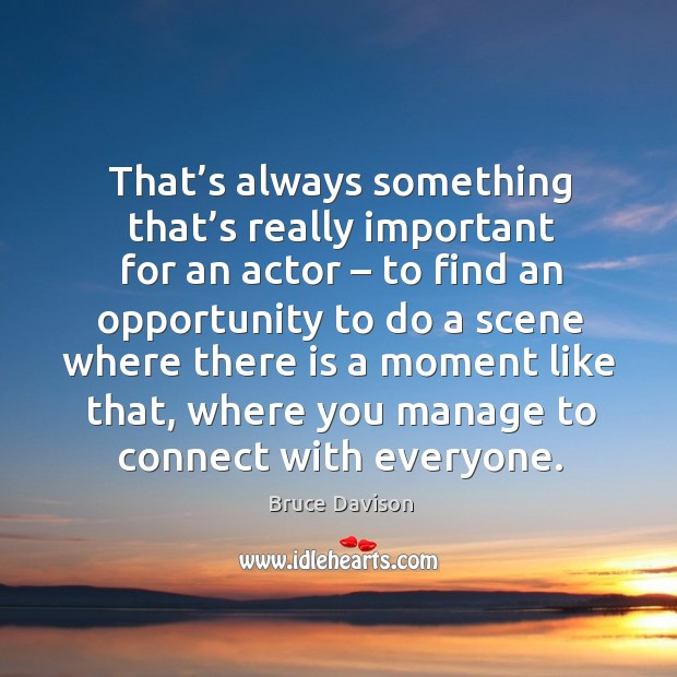 Image, That's always something that's really important for an actor – to find an opportunity