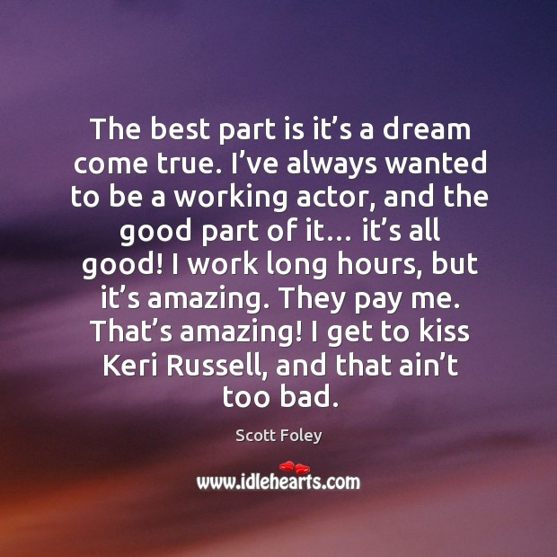 That's amazing! I get to kiss keri russell, and that ain't too bad. Image