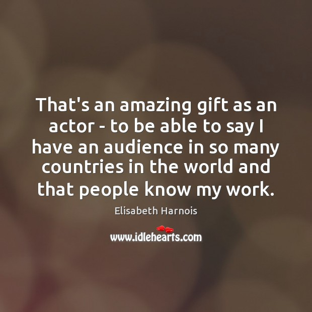 That's an amazing gift as an actor – to be able to Image