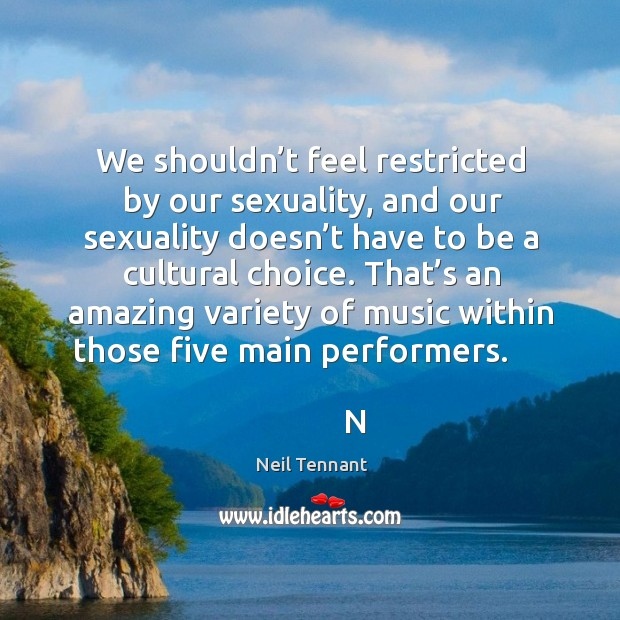 That's an amazing variety of music within those five main performers. Neil Tennant Picture Quote