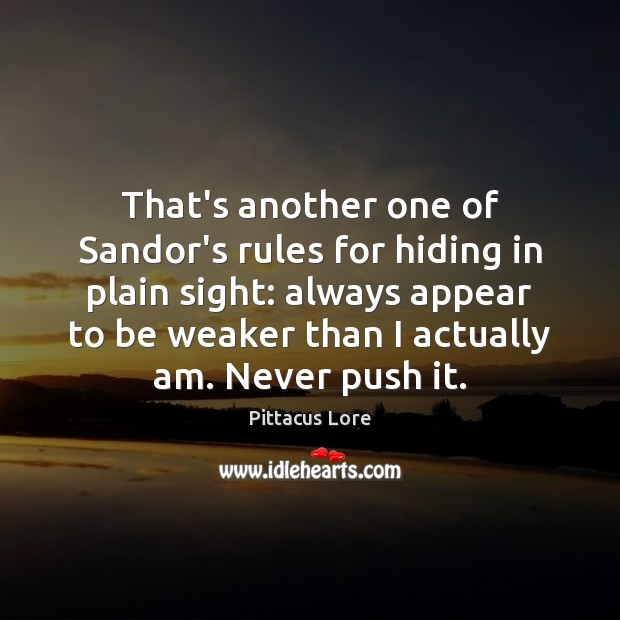 That's another one of Sandor's rules for hiding in plain sight: always Pittacus Lore Picture Quote