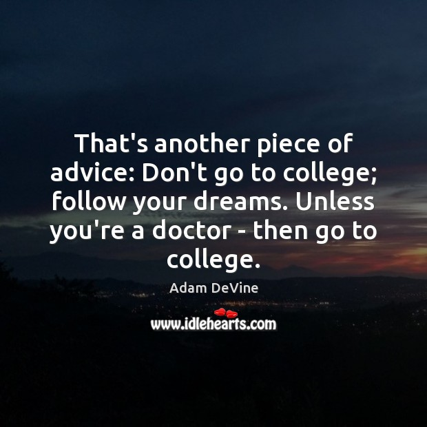 Image, That's another piece of advice: Don't go to college; follow your dreams.
