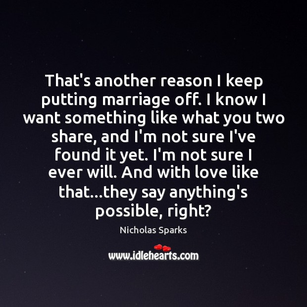 That's another reason I keep putting marriage off. I know I want Nicholas Sparks Picture Quote