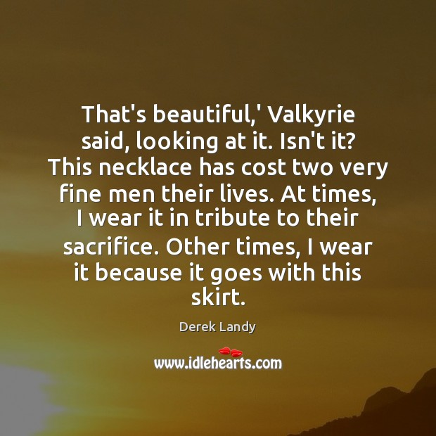 Image, That's beautiful,' Valkyrie said, looking at it. Isn't it? This necklace
