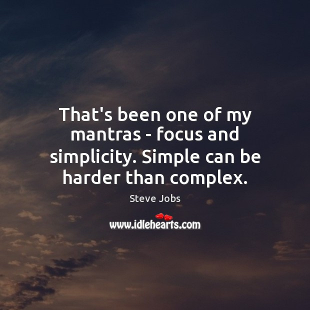 Image, That's been one of my mantras – focus and simplicity. Simple can be harder than complex.