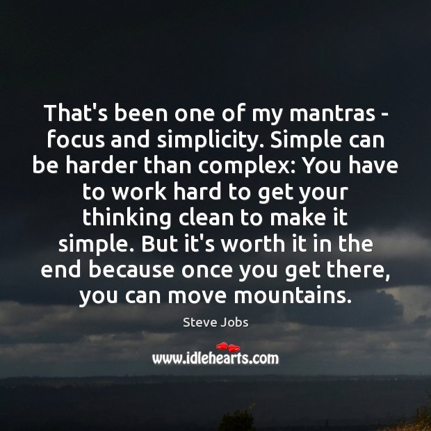 That's been one of my mantras – focus and simplicity. Simple can Image
