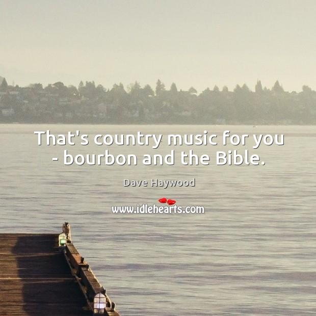 That's country music for you – bourbon and the Bible. Image