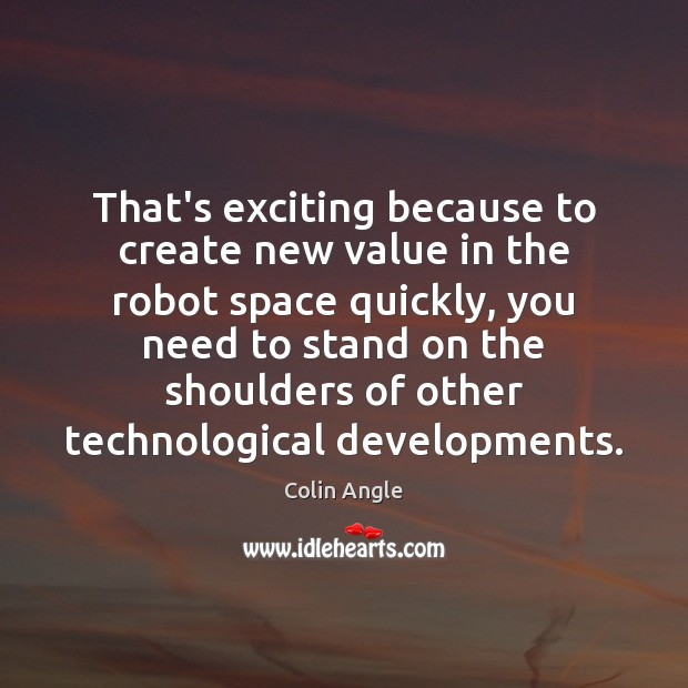 That's exciting because to create new value in the robot space quickly, Image
