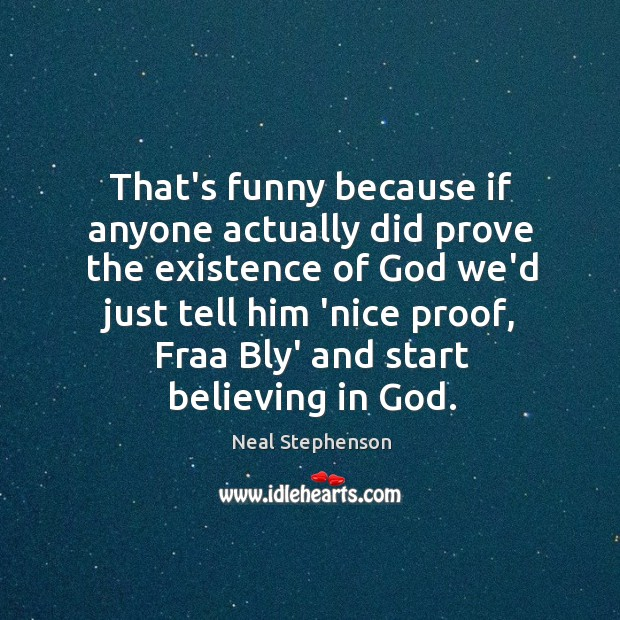 That's funny because if anyone actually did prove the existence of God Image