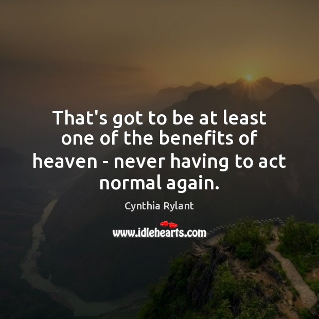 That's got to be at least one of the benefits of heaven Image