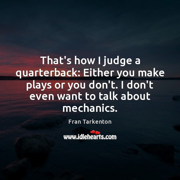 That's how I judge a quarterback: Either you make plays or you Image