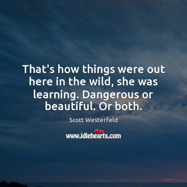 Scott Westerfeld Picture Quote image saying: That's how things were out here in the wild, she was learning.