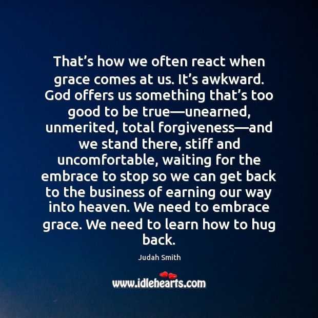 That's how we often react when grace comes at us. It' Hug Quotes Image