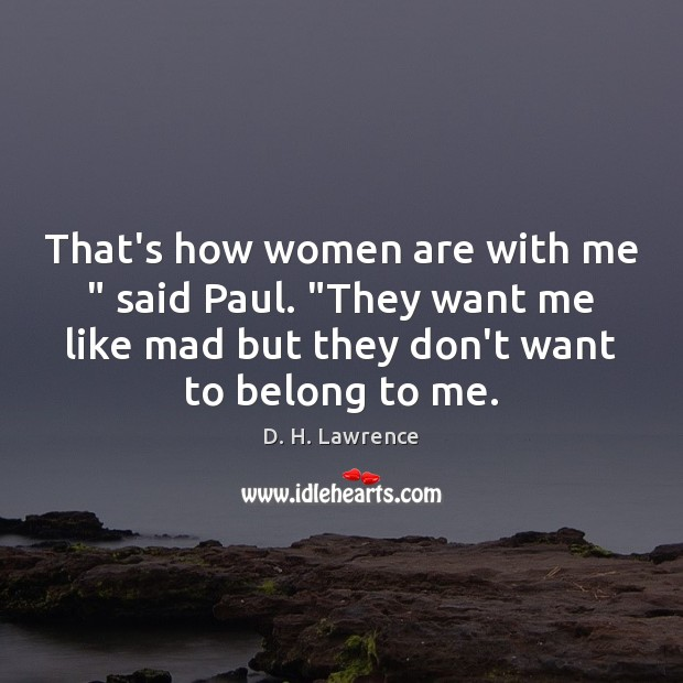 """That's how women are with me """" said Paul. """"They want me like D. H. Lawrence Picture Quote"""
