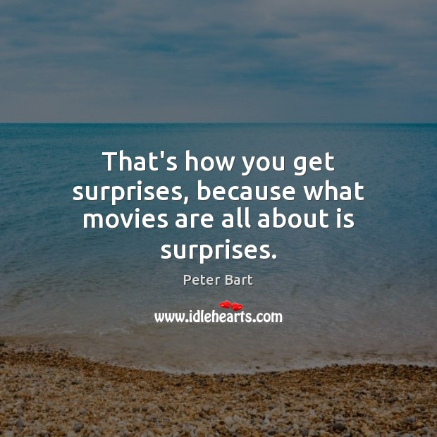 That's how you get surprises, because what movies are all about is surprises. Image