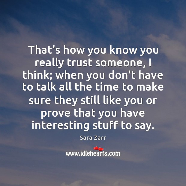 That's how you know you really trust someone, I think; when you Image