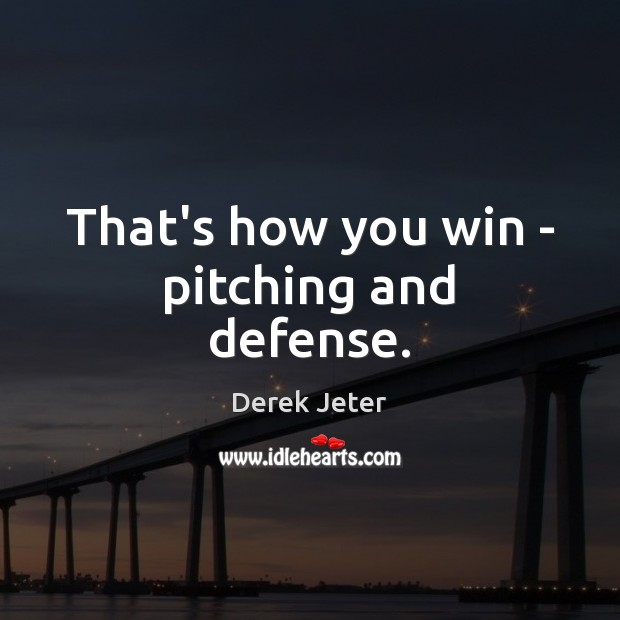 That's how you win – pitching and defense. Derek Jeter Picture Quote