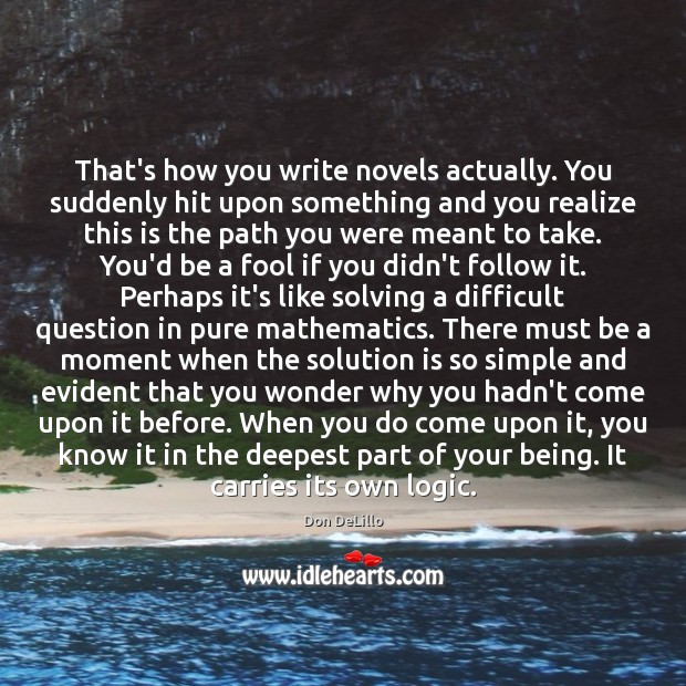 That's how you write novels actually. You suddenly hit upon something and Solution Quotes Image