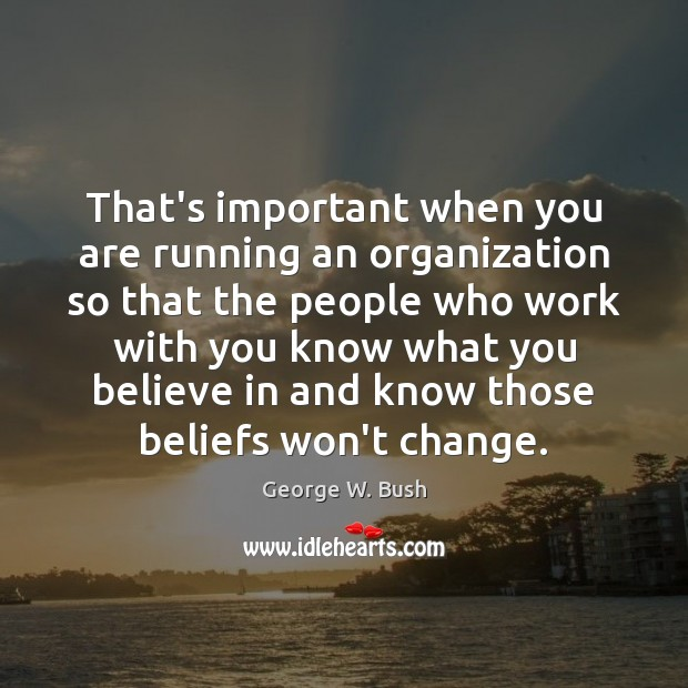 Image, That's important when you are running an organization so that the people