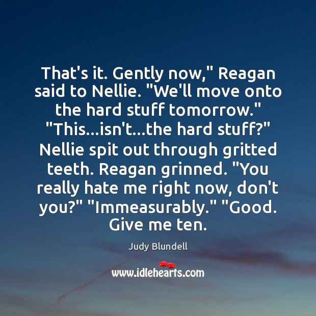 """That's it. Gently now,"""" Reagan said to Nellie. """"We'll move onto the Judy Blundell Picture Quote"""