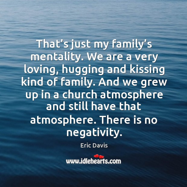 Image, That's just my family's mentality. We are a very loving, hugging and kissing kind of family.