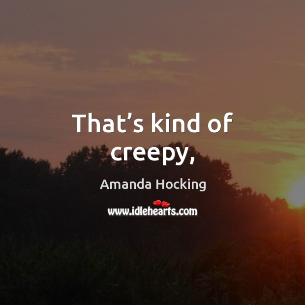 That's kind of creepy, Image