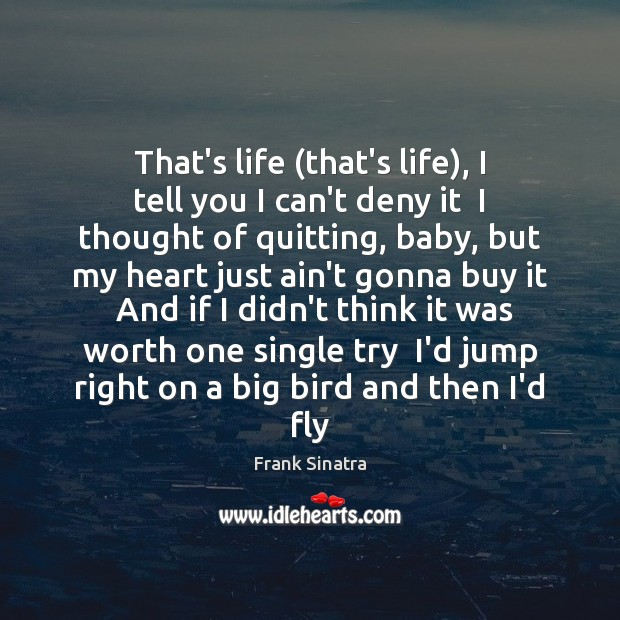 That's life (that's life), I tell you I can't deny it  I Image