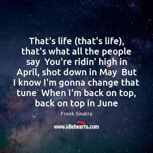 That's life (that's life), that's what all the people say  You're ridin' Frank Sinatra Picture Quote
