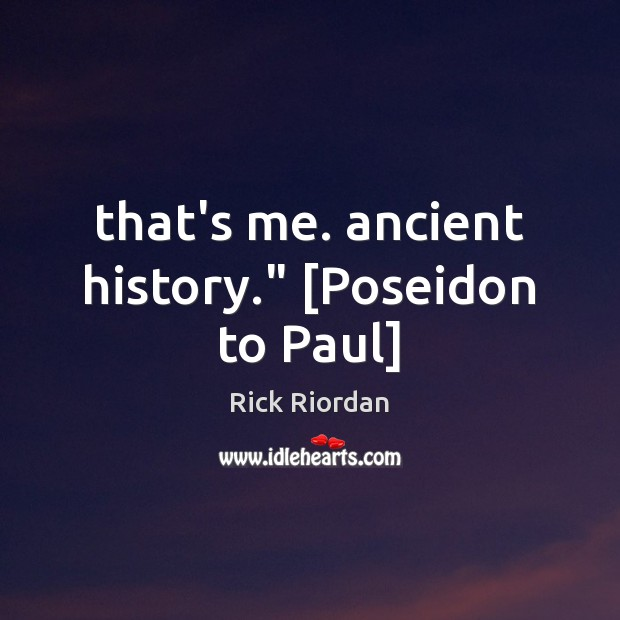 """Image, That's me. ancient history."""" [Poseidon to Paul]"""