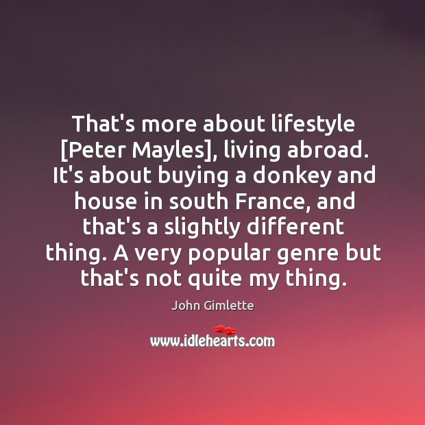 That's more about lifestyle [Peter Mayles], living abroad. It's about buying a Image