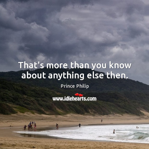 That's more than you know about anything else then. Image