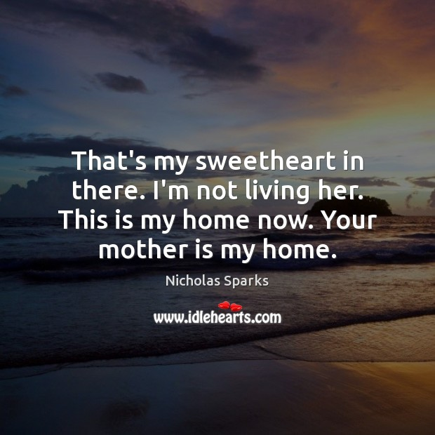 That's my sweetheart in there. I'm not living her. This is my Mother Quotes Image