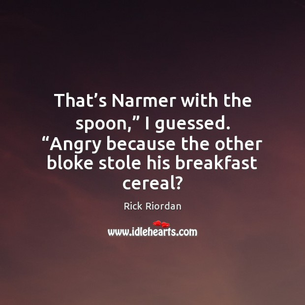 """That's Narmer with the spoon,"""" I guessed. """"Angry because the other Image"""