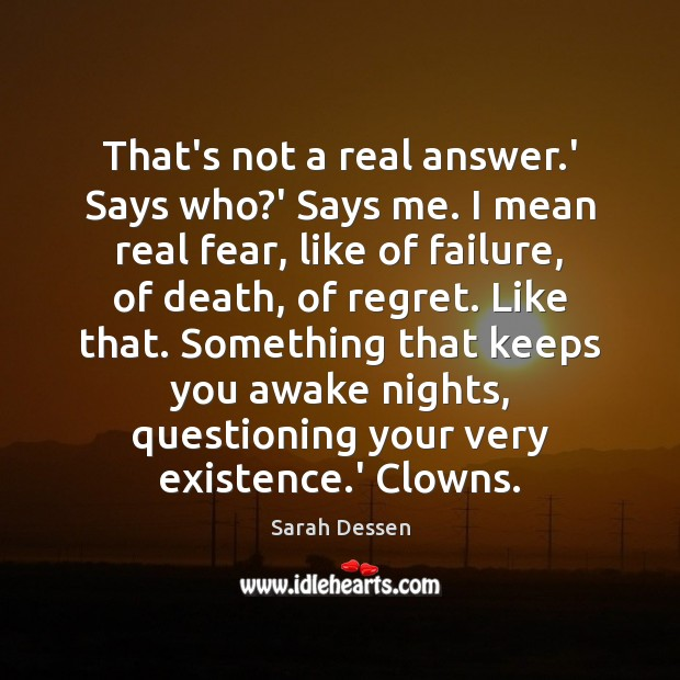 That's not a real answer.' Says who?' Says me. I Sarah Dessen Picture Quote