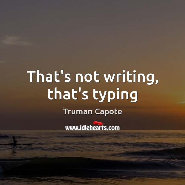 Truman Capote Picture Quote image saying: That's not writing, that's typing