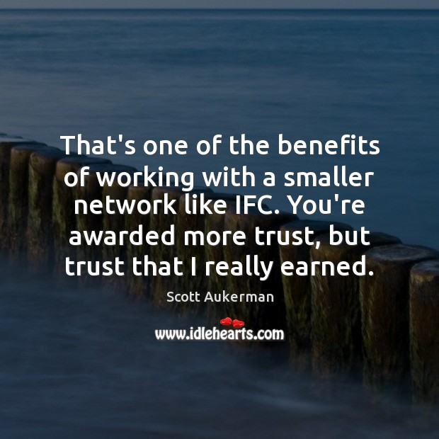 Image, That's one of the benefits of working with a smaller network like