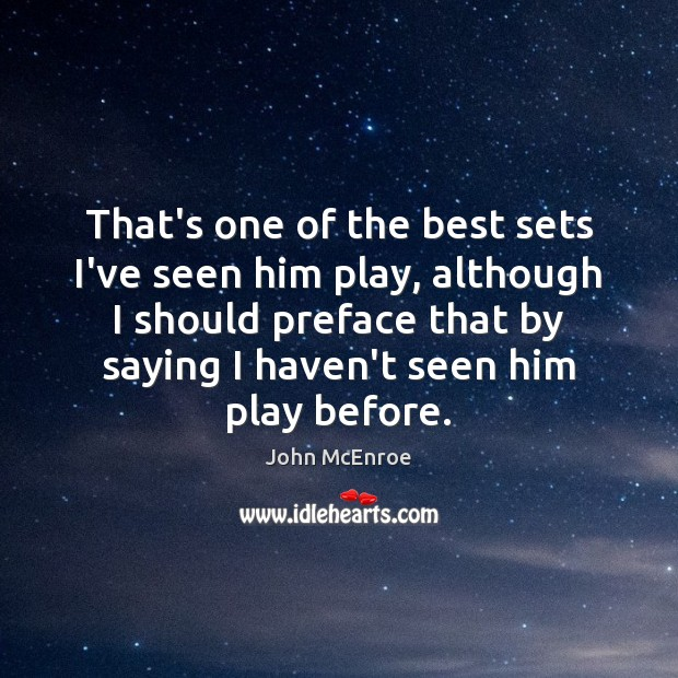 That's one of the best sets I've seen him play, although I John McEnroe Picture Quote