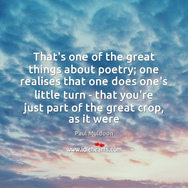 That's one of the great things about poetry; one realises that one Image