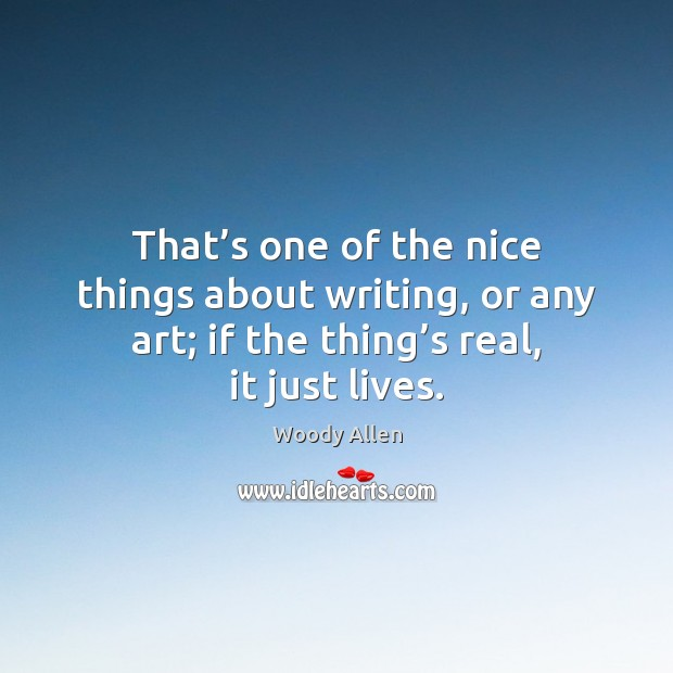 That's one of the nice things about writing, or any art; Image