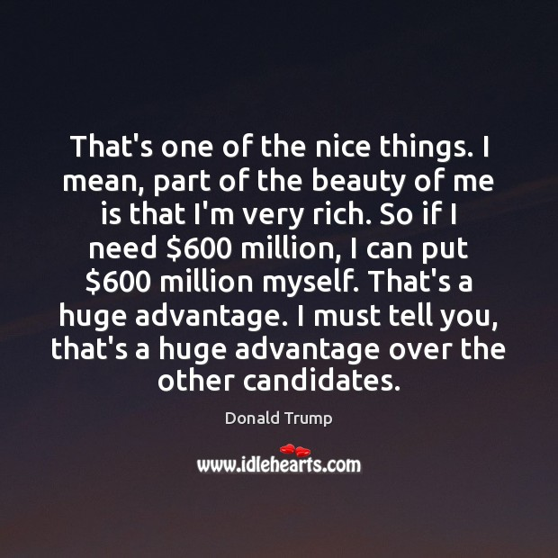 That's one of the nice things. I mean, part of the beauty Donald Trump Picture Quote