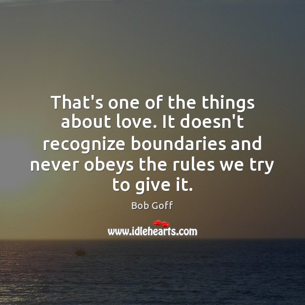 Image, That's one of the things about love. It doesn't recognize boundaries and