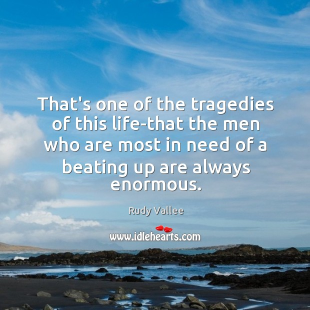 That's one of the tragedies of this life-that the men who are Image