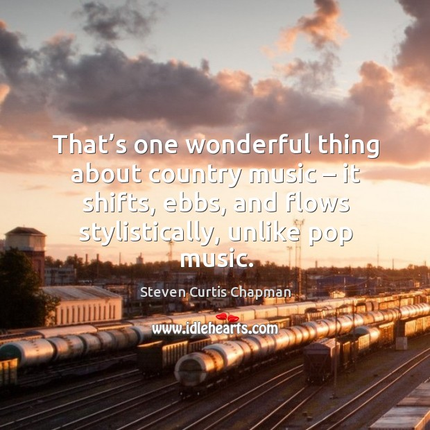 That's one wonderful thing about country music – it shifts, ebbs, and flows stylistically, unlike pop music. Image