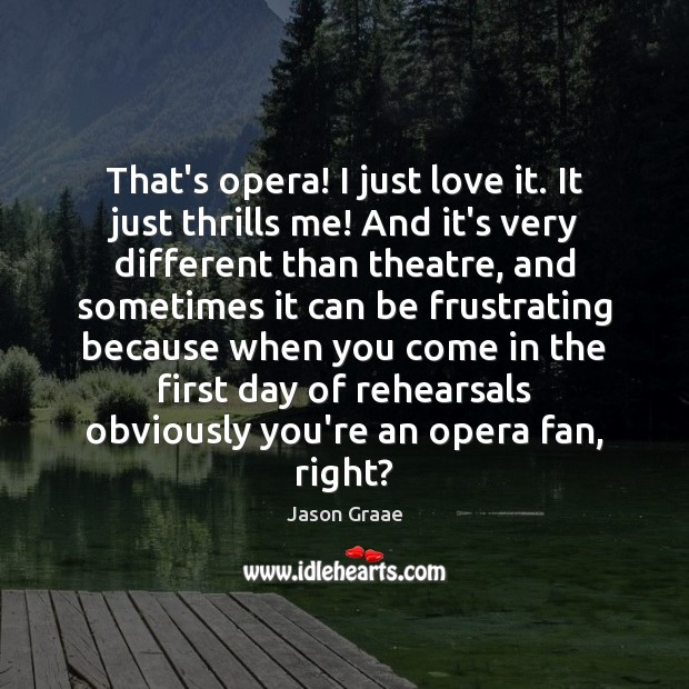 That's opera! I just love it. It just thrills me! And it's Image